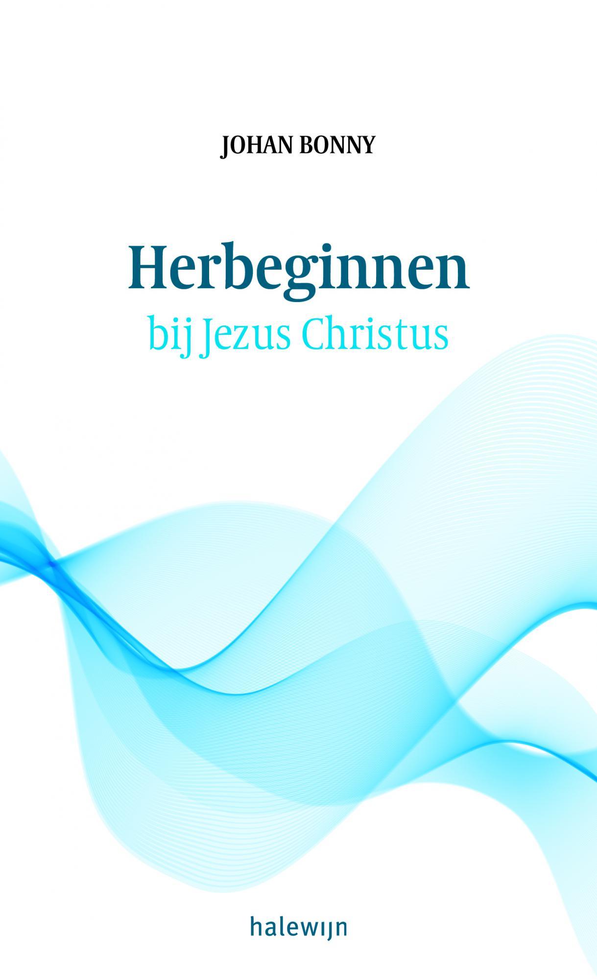 Herbeginnen bij Jezus Christus © Halewijn NV