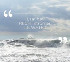 'Laat het recht stromen als water', vraagt de profeet Amos. © Lieve Wouters / Pexels