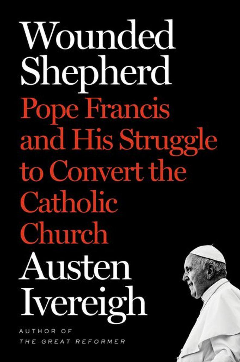 Austen Ivereigh, Wounded Shepherd. Pope Francis and His Struggle to Convert the Catholic Church, Henry Holt, New York, 2019, 404 blz. © RR