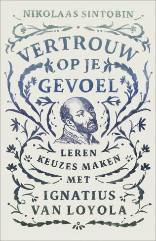 Cover van Vertrouw op je gevoel. Keuzes leren maken met Ignatius van Loyola © KokBoekencentrum Uitgevers