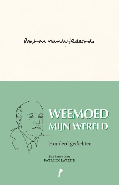 Weemoed mijn wereld, 100 gedichten. Bloemlezing Van Wilderode door Patrick Lateur. © Uitgeverij P