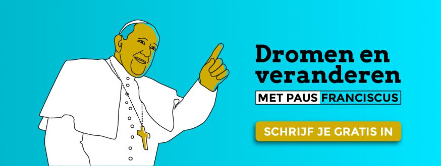 Schrijf je gratis in voor de minicursus Dromen en veranderen met paus Franciscus