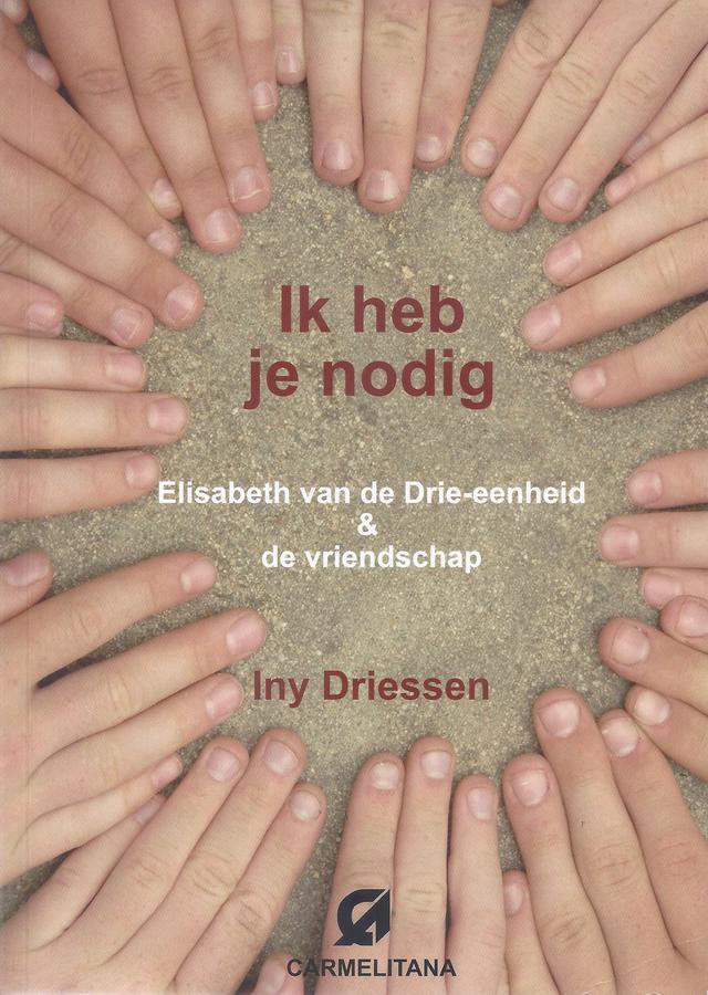 Iny Driessen. Ik heb je nodig: Elisabeth van de Drie-eenheid & de vriendschap.