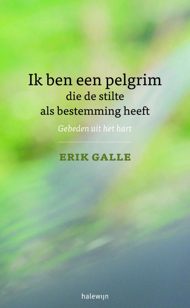 Erik Galle - Ik ben een pelgrim die de stilte als bestemming heeft